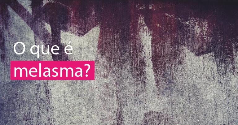 O que é o melasma?