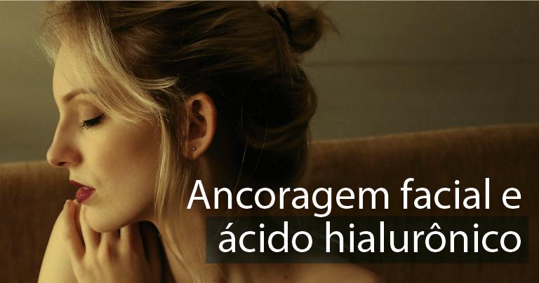 Ancoragem facial: como o ácido hialurônico pode ser um ótimo aliado