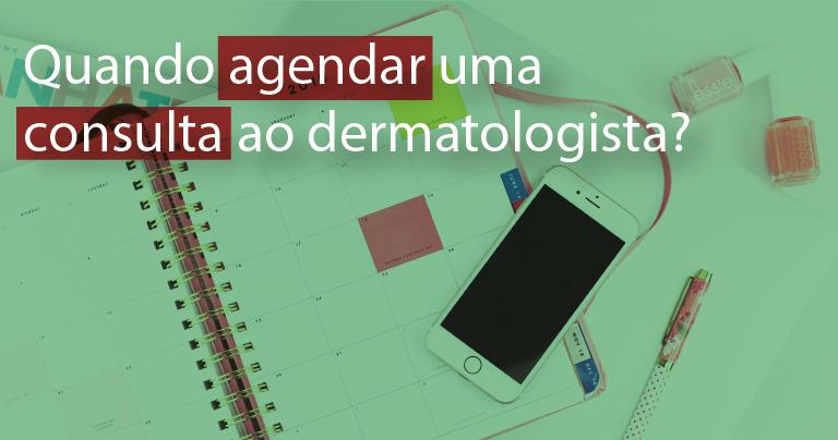 Quando ir ao dermatologista?