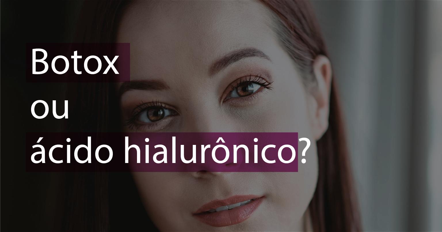 Botox ou ácido hialurônico?