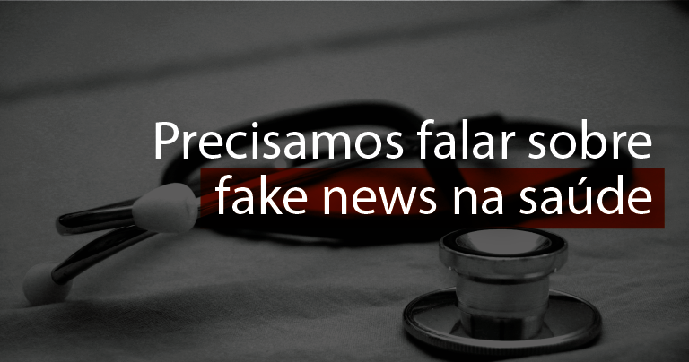 Precisamos falar sobre fake news na saúde