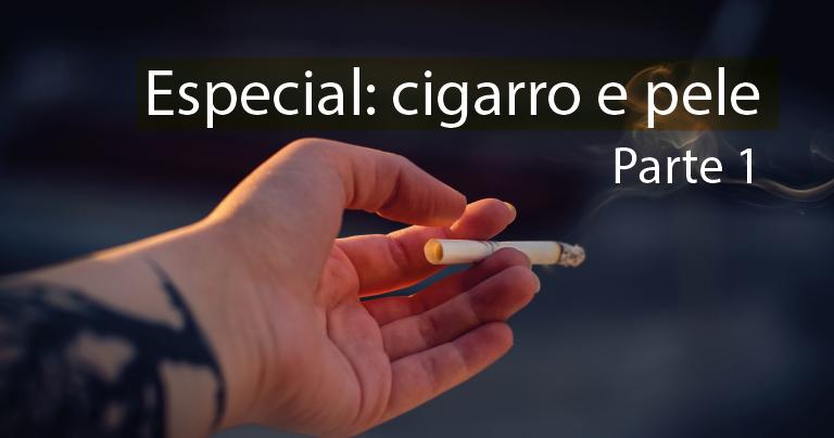 Cigarro faz mal também para a pele – parte 1