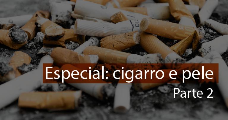 Cigarro faz mal também para a pele – parte 2