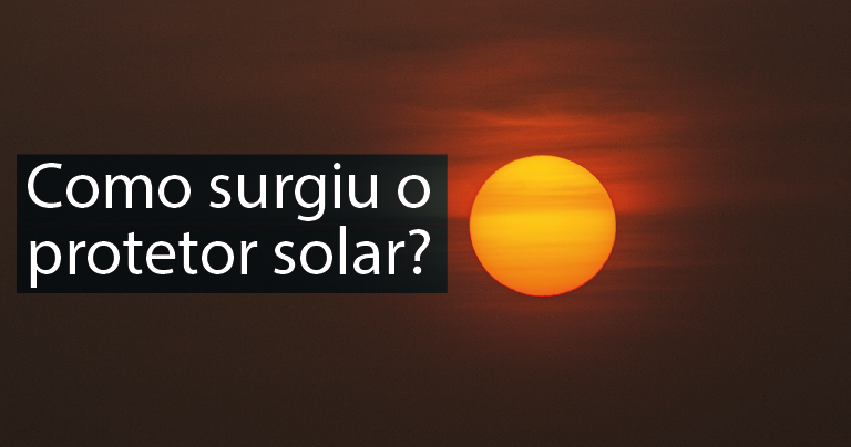 Como surgiu o protetor solar?