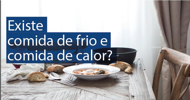 Existe comida de frio e comida de calor?